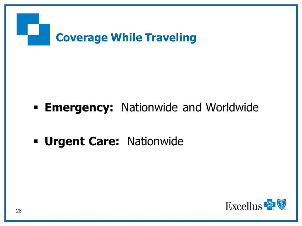 28  Emergency: Nationwide and Worldwide  Urgent Care: Nationwide Coverage While Traveling