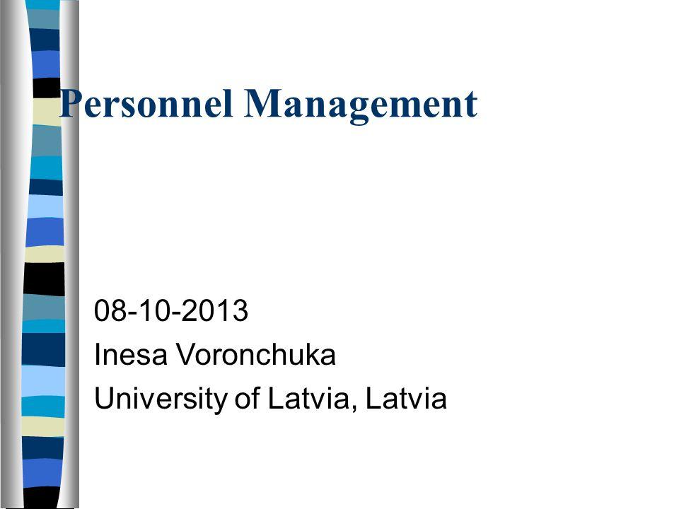 Personnel Management 08-10-2013 Inesa Voronchuka University of Latvia, Latvia