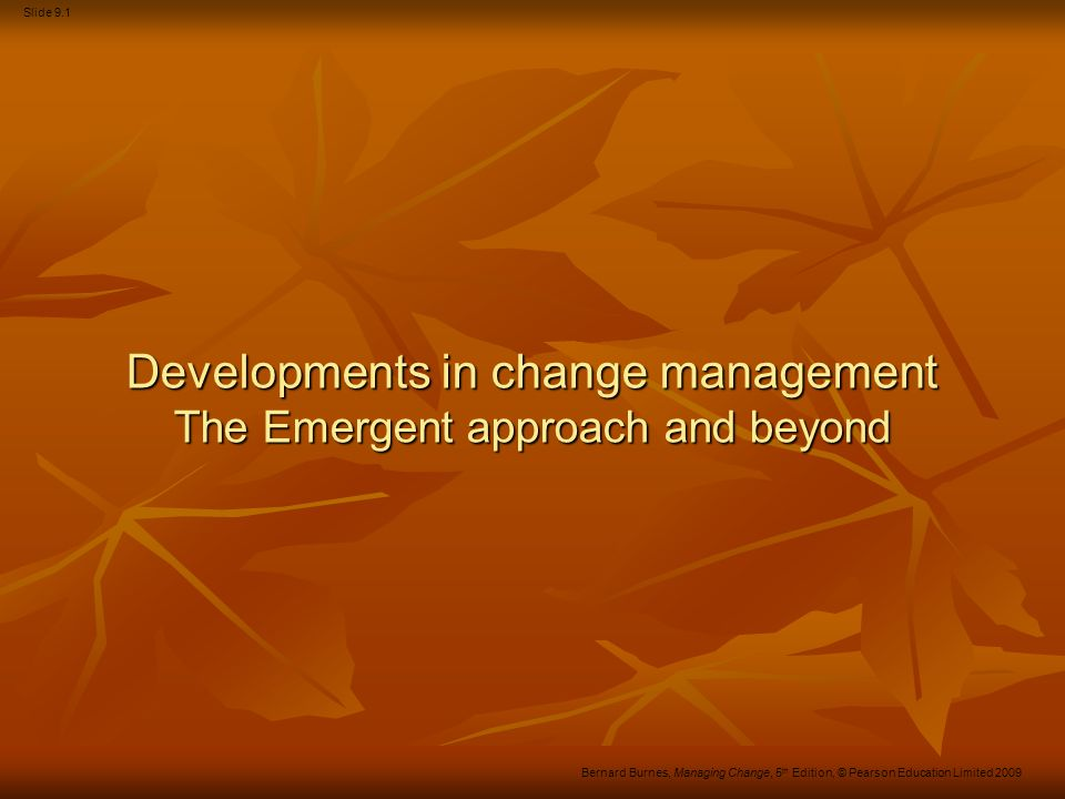 Slide 9.12 Bernard Burnes, Managing Change, 5 th Edition, © Pearson Education Limited 2009 Contingency … context and action are inseparable.