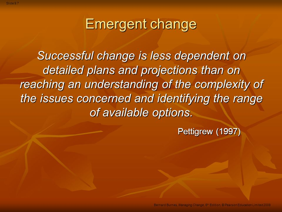 Slide 9.38 Bernard Burnes, Managing Change, 5 th Edition, © Pearson Education Limited 2009 Communication in groups Figure 16.5 Centralised and decentralised communication networks in groups Source: Shaw (1978)