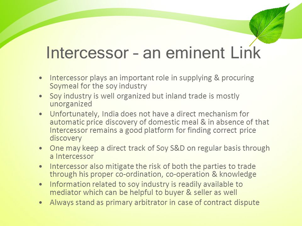 Intercessor – an eminent Link Intercessor plays an important role in supplying & procuring Soymeal for the soy industry Soy industry is well organized
