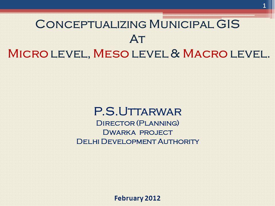Kanpur Nagar Nigam Municipal GIS Project (Meso Level) 22 Conceptualizing Municipal GIS At Micro level, Meso level & Macro level.