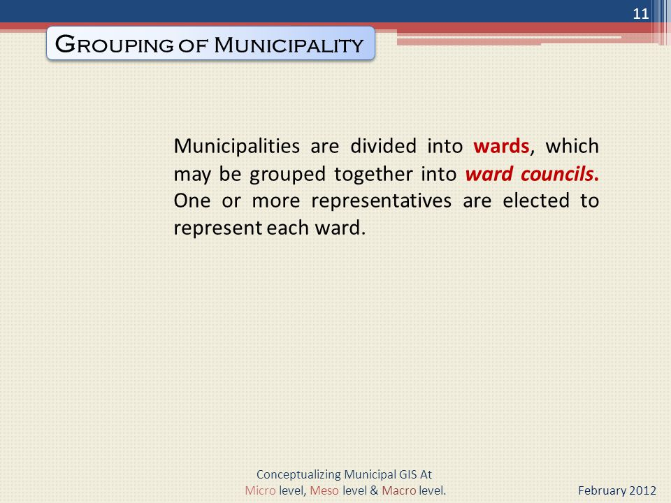 Municipalities are divided into wards, which may be grouped together into ward councils.