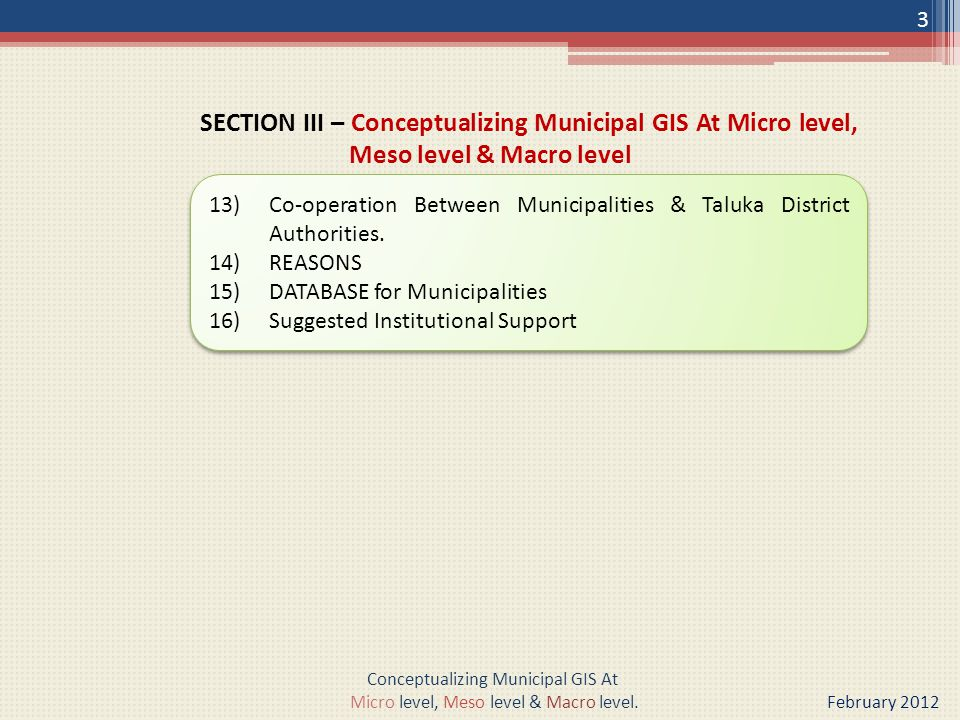 SECTION III – Conceptualizing Municipal GIS At Micro level, Meso level & Macro level 3 Conceptualizing Municipal GIS At Micro level, Meso level & Macro level.