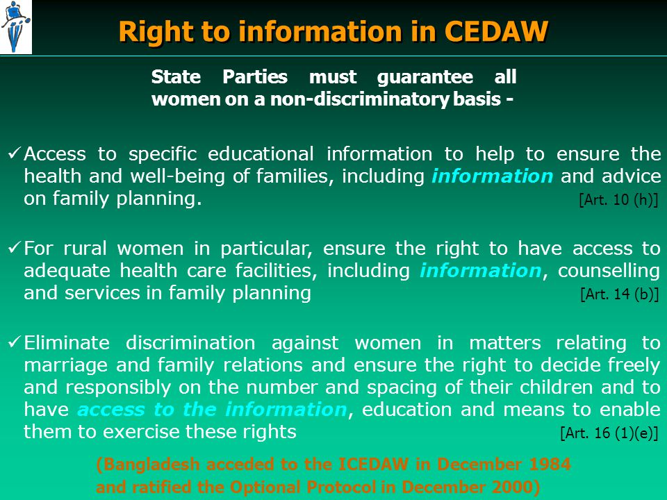 Right to information in CEDAW State Parties must guarantee all women on a non-discriminatory basis - Access to specific educational information to help to ensure the health and well-being of families, including information and advice on family planning.
