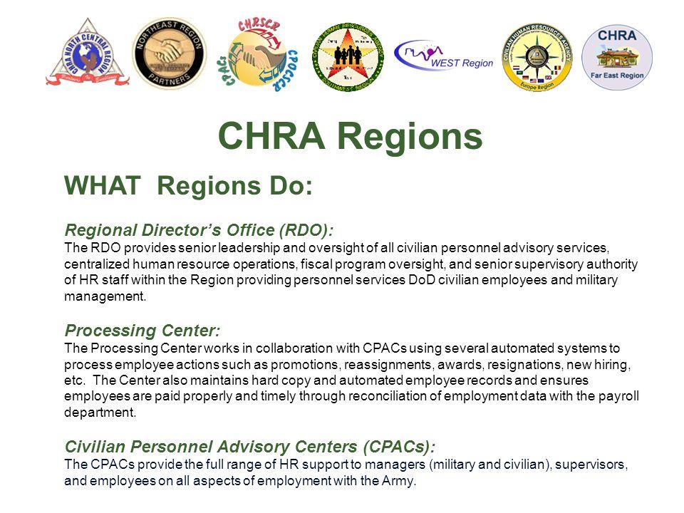 CHRA Regions WHAT Regions Do: Regional Director's Office (RDO): The RDO provides senior leadership and oversight of all civilian personnel advisory se