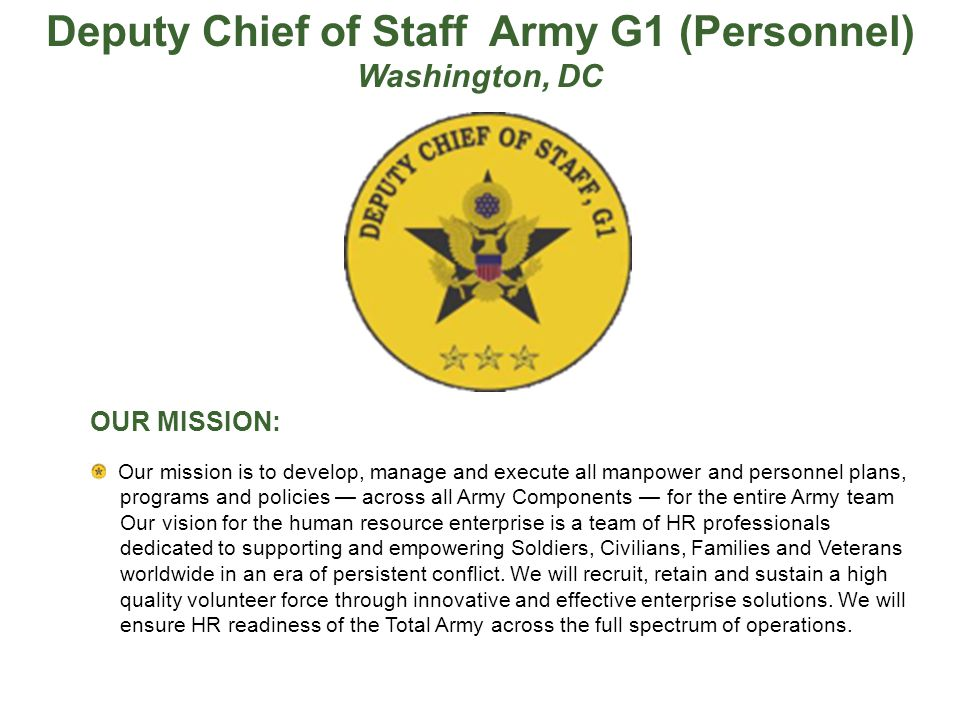 OUR MISSION: Our mission is to develop, manage and execute all manpower and personnel plans, programs and policies — across all Army Components — for