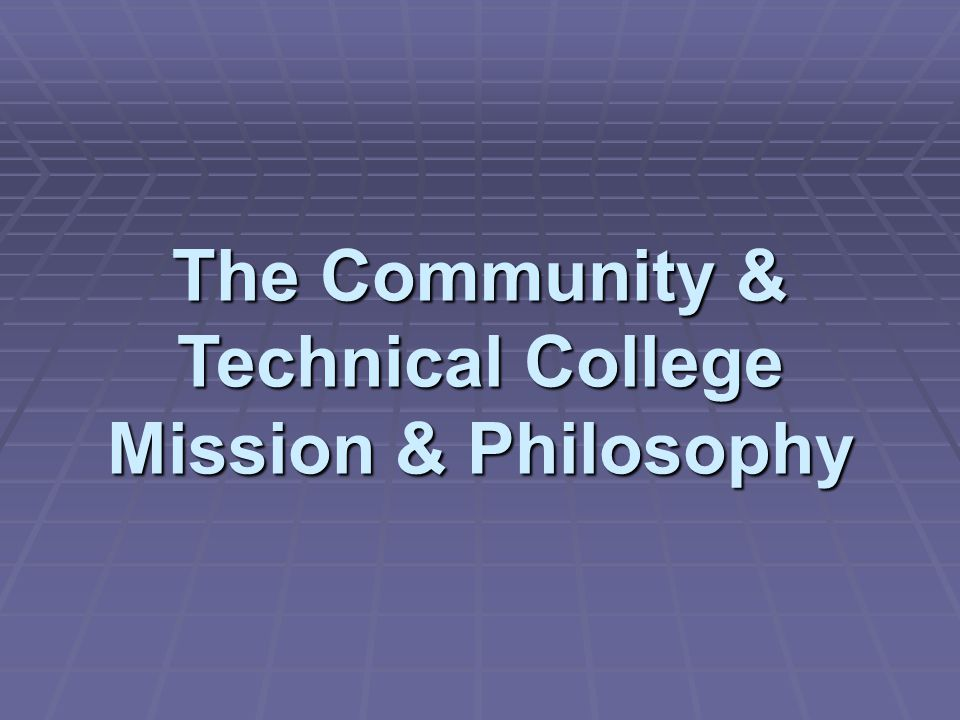 The Community & Technical College Mission & Philosophy
