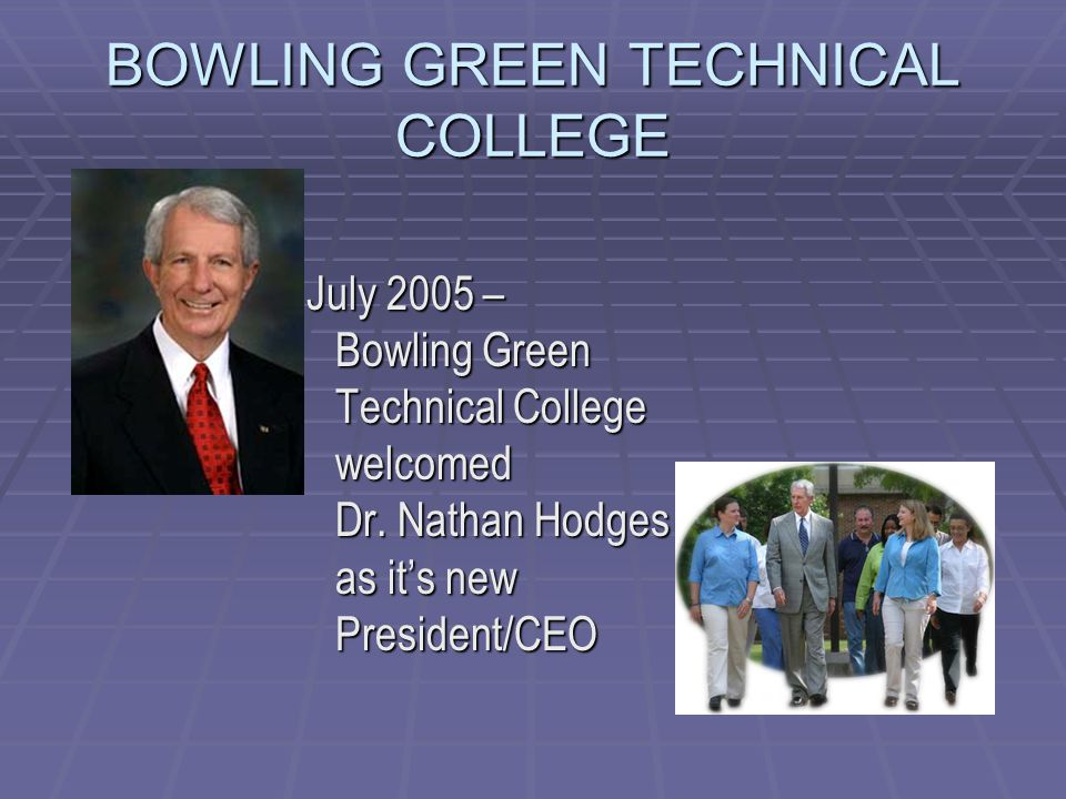 BOWLING GREEN TECHNICAL COLLEGE July 2005 – Bowling Green Technical College welcomed Dr.
