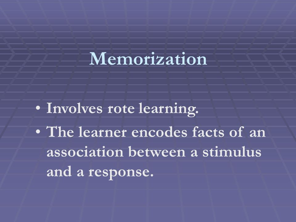 Memorization Involves rote learning.