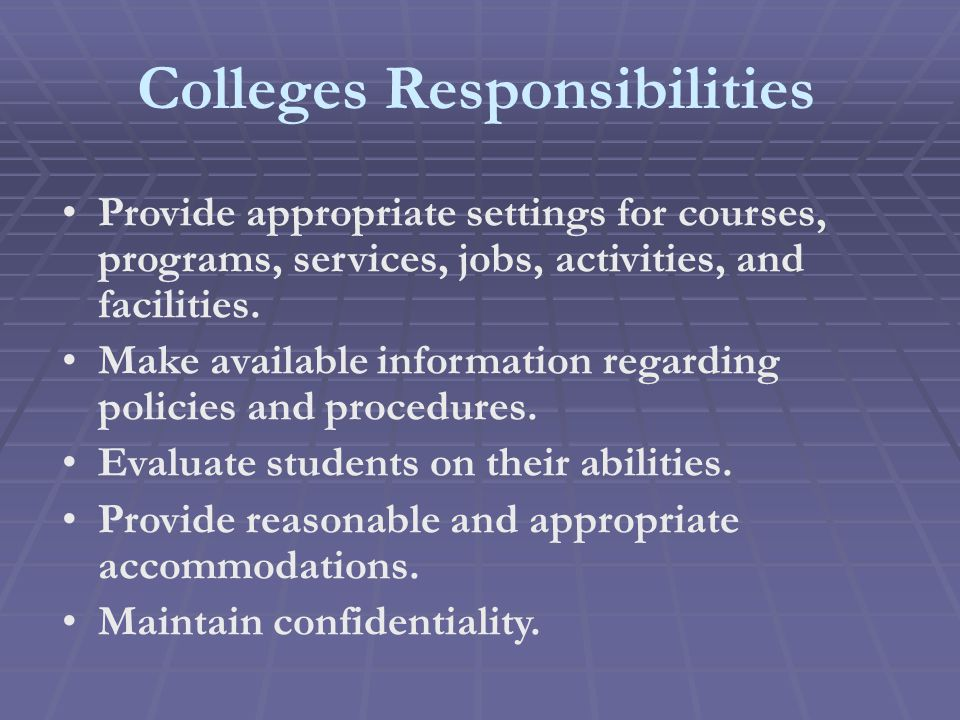 Colleges Responsibilities Provide appropriate settings for courses, programs, services, jobs, activities, and facilities.
