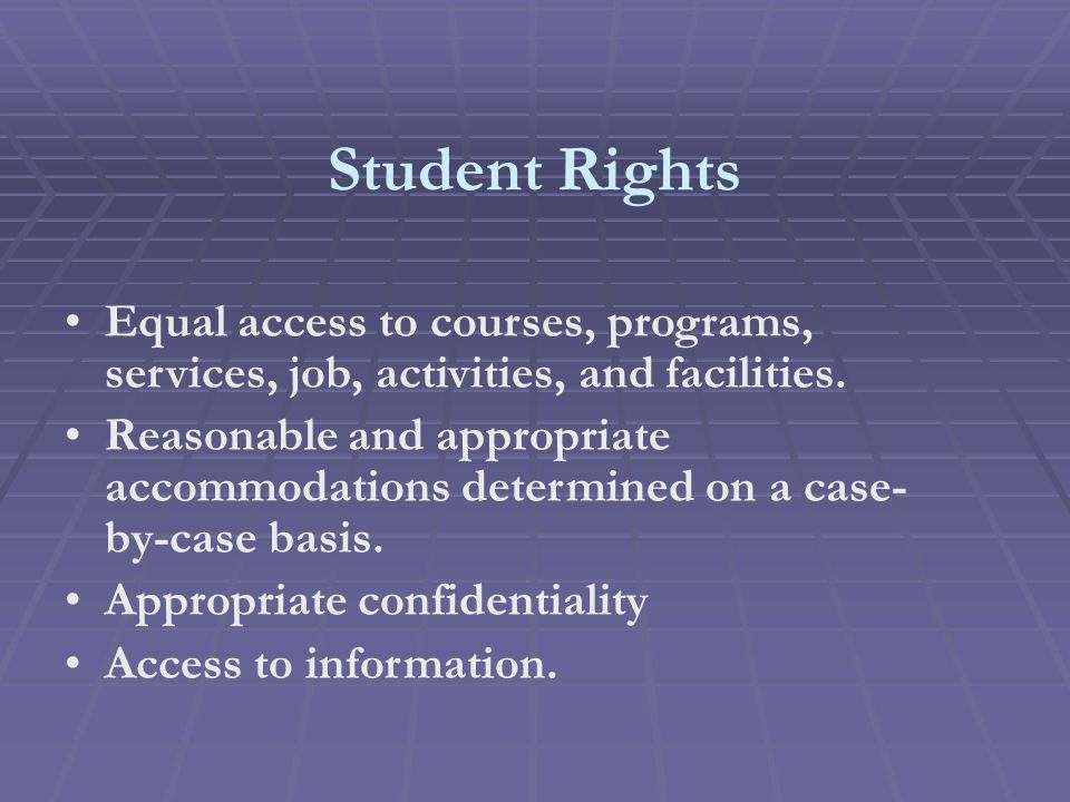 Student Rights Equal access to courses, programs, services, job, activities, and facilities.