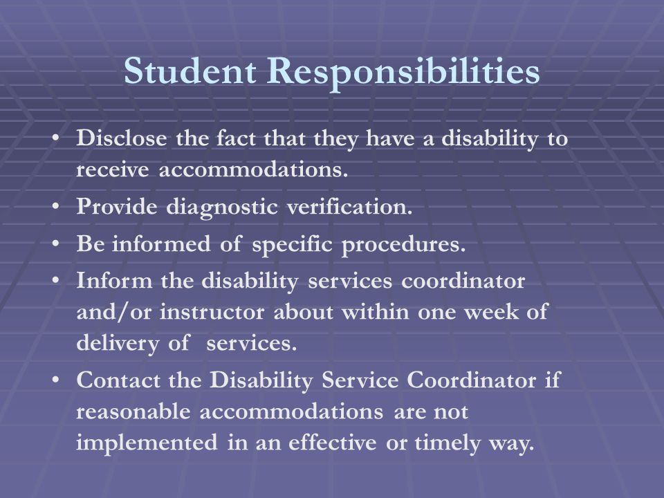 Student Responsibilities Disclose the fact that they have a disability to receive accommodations.