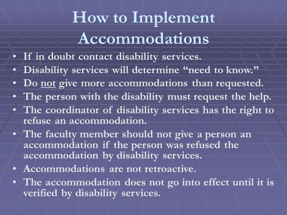 How to Implement Accommodations If in doubt contact disability services.