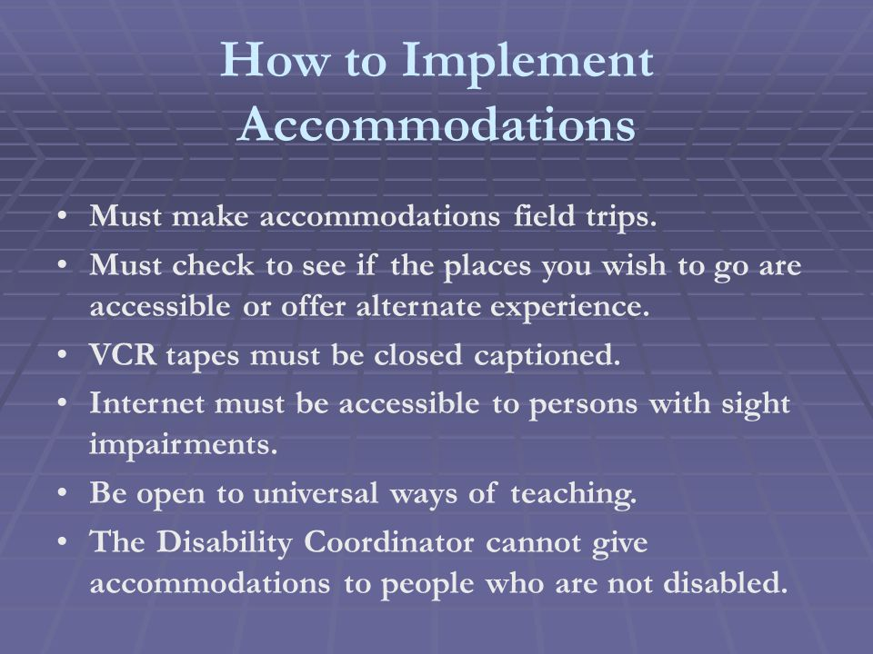 How to Implement Accommodations Must make accommodations field trips.