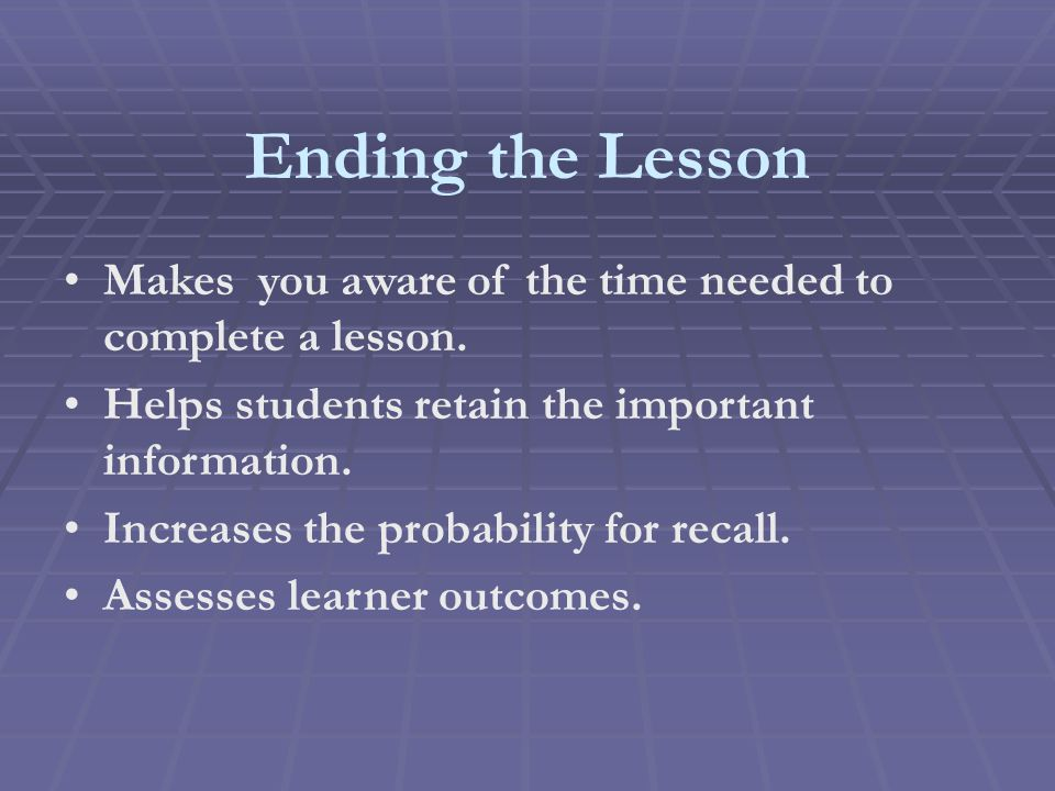 Ending the Lesson Makes you aware of the time needed to complete a lesson.