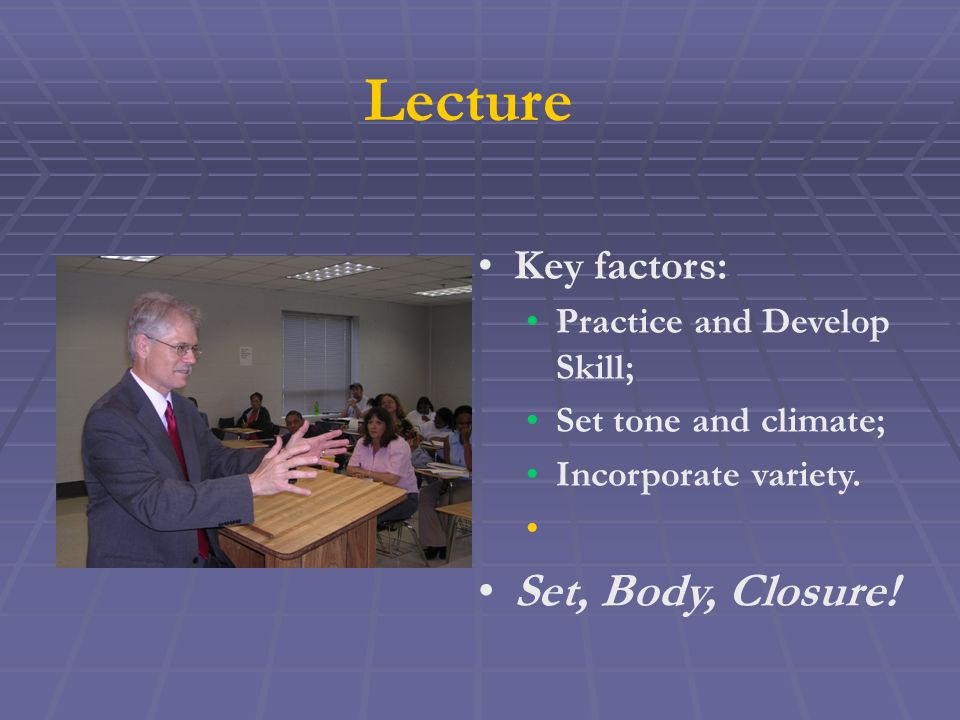 Lecture Key factors: Practice and Develop Skill; Set tone and climate; Incorporate variety.