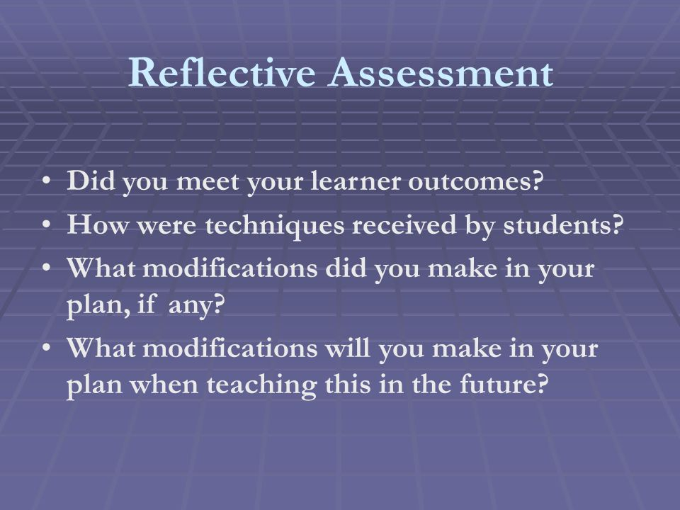 Reflective Assessment Did you meet your learner outcomes.