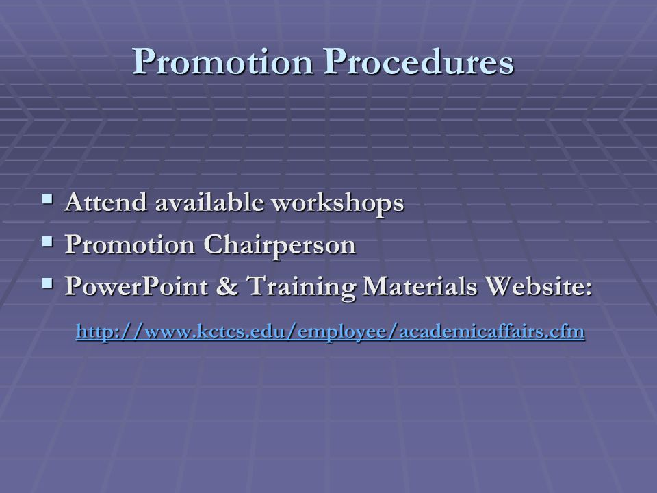 Promotion Procedures  Attend available workshops  Promotion Chairperson  PowerPoint & Training Materials Website: http://www.kctcs.edu/employee/academicaffairs.cfm http://www.kctcs.edu/employee/academicaffairs.cfm http://www.kctcs.edu/employee/academicaffairs.cfm