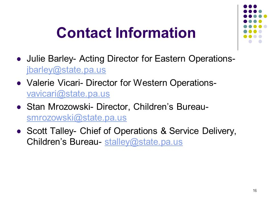 Contact Information Julie Barley- Acting Director for Eastern Operations- jbarley@state.pa.us jbarley@state.pa.us Valerie Vicari- Director for Western