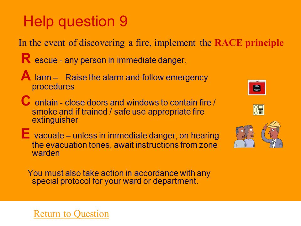Help Question 8 n Take control of situation, put on yellow helmet 1. Calm and reassure patients, staff and visitors 2. Move anyone from imminent dange