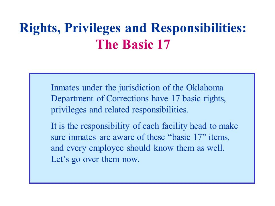 Rights, Privileges and Responsibilities: #1 Inmates have the right of access to the courts through unrestricted and confidential correspondence.
