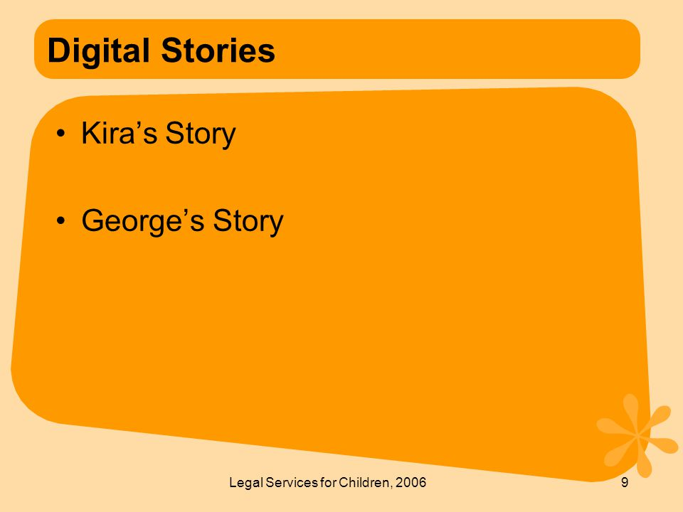 Legal Services for Children, 20069 Digital Stories Kira's Story George's Story