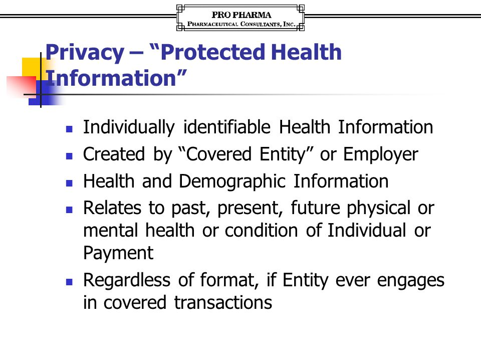 """Privacy – """"Protected Health Information"""" Individually identifiable Health Information Created by """"Covered Entity"""" or Employer Health and Demographic I"""