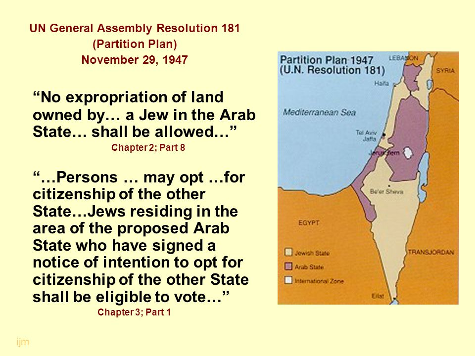 "UN General Assembly Resolution 181 (Partition Plan) November 29, 1947 ""No expropriation of land owned by… a Jew in the Arab State… shall be allowed…"""