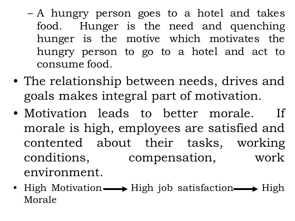 –A hungry person goes to a hotel and takes food. Hunger is the need and quenching hunger is the motive which motivates the hungry person to go to a ho