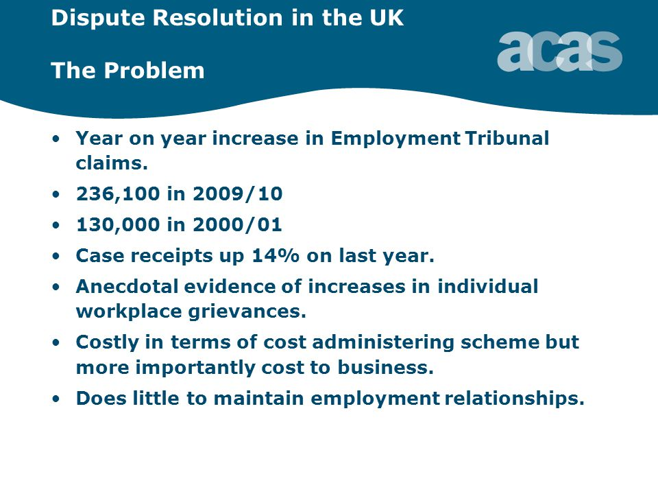 Dispute Resolution in the UK The Problem Year on year increase in Employment Tribunal claims.