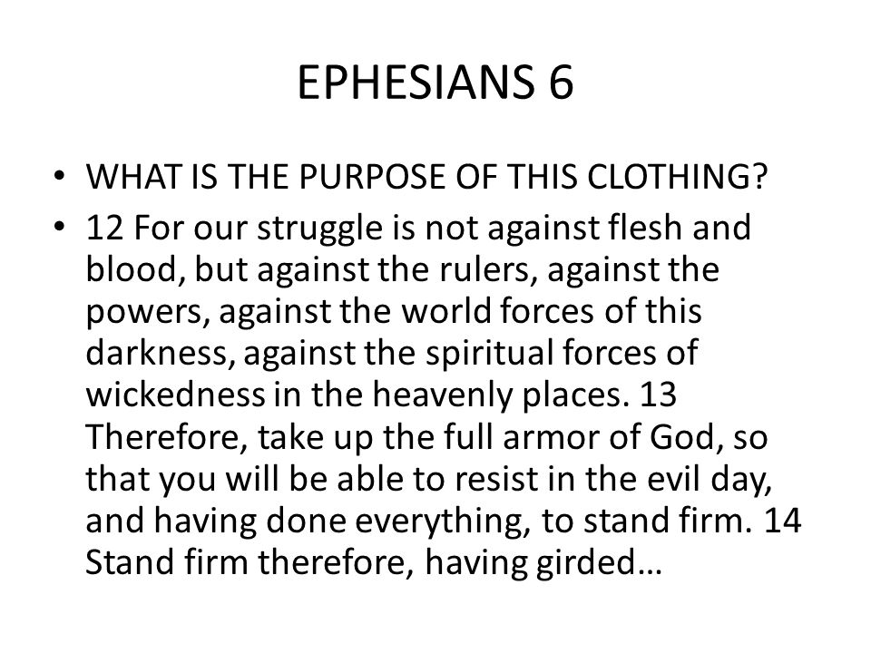EPHESIANS 6 WHAT IS THE PURPOSE OF THIS CLOTHING.