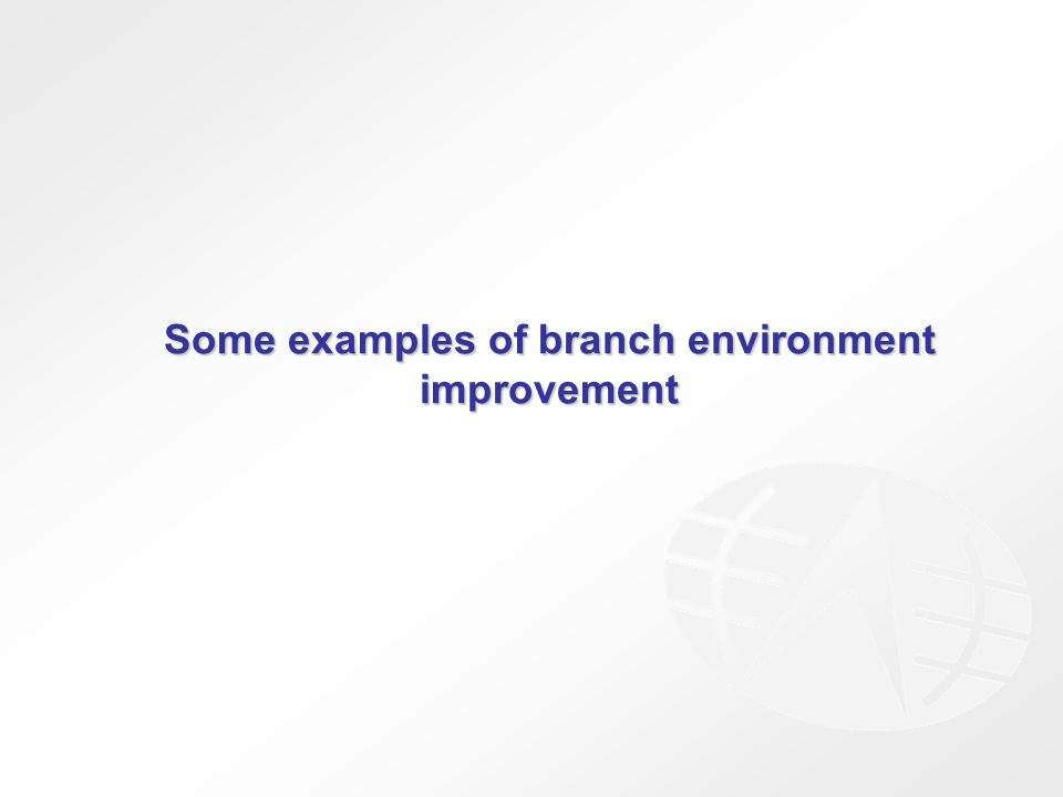 Some examples of branch environment improvement