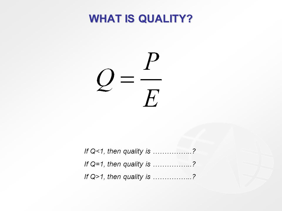 WHAT IS QUALITY. If Q<1, then quality is ……………...