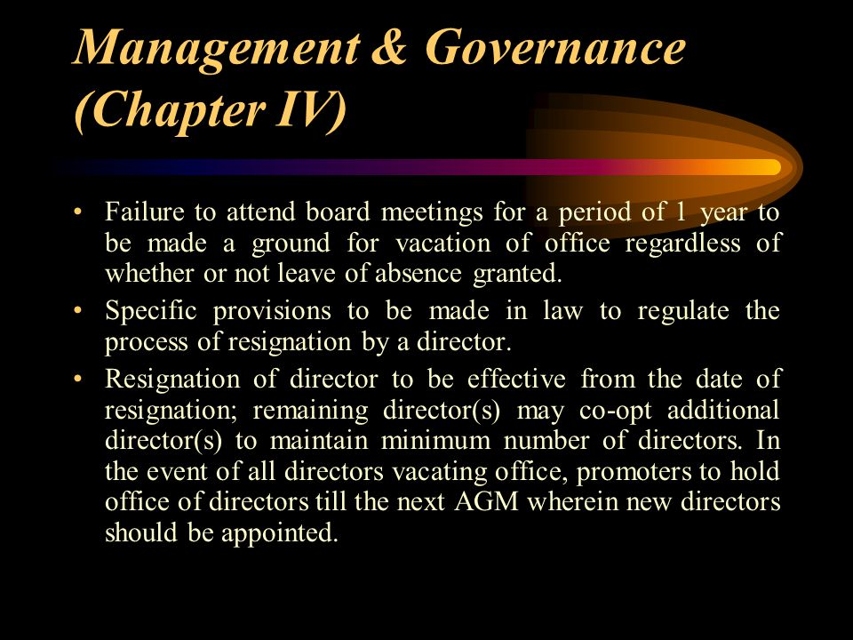Management & Governance (Chapter IV) Failure to attend board meetings for a period of 1 year to be made a ground for vacation of office regardless of
