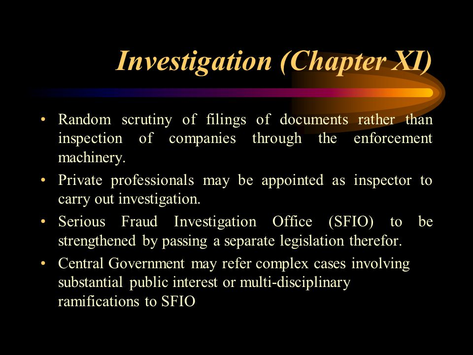 Investigation (Chapter XI) Random scrutiny of filings of documents rather than inspection of companies through the enforcement machinery. Private prof