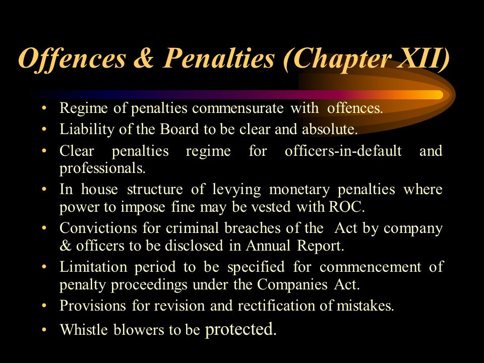 Offences & Penalties (Chapter XII) Regime of penalties commensurate with offences. Liability of the Board to be clear and absolute. Clear penalties re