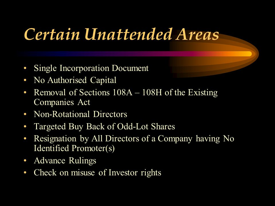 Certain Unattended Areas Single Incorporation Document No Authorised Capital Removal of Sections 108A – 108H of the Existing Companies Act Non-Rotatio