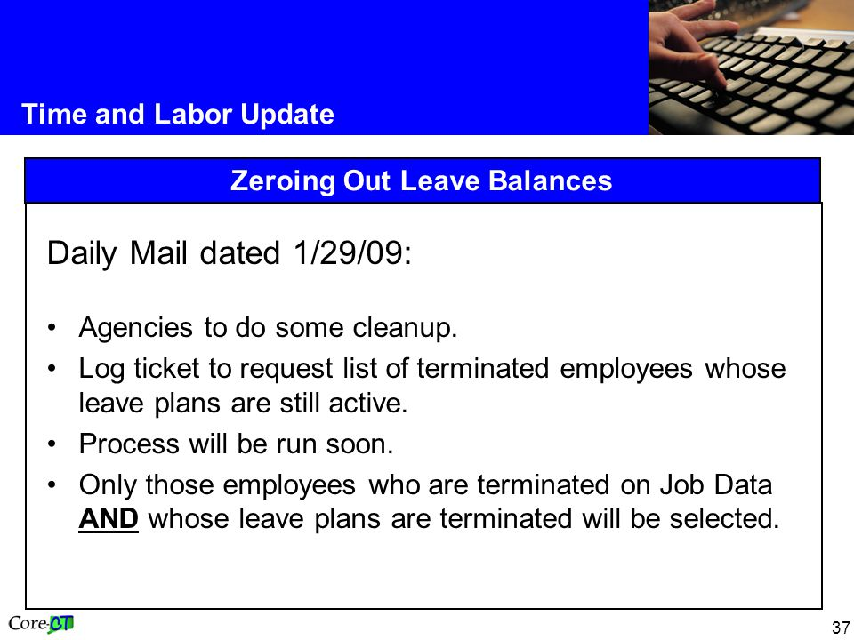 37 Time and Labor Update Zeroing Out Leave Balances Daily Mail dated 1/29/09: Agencies to do some cleanup.