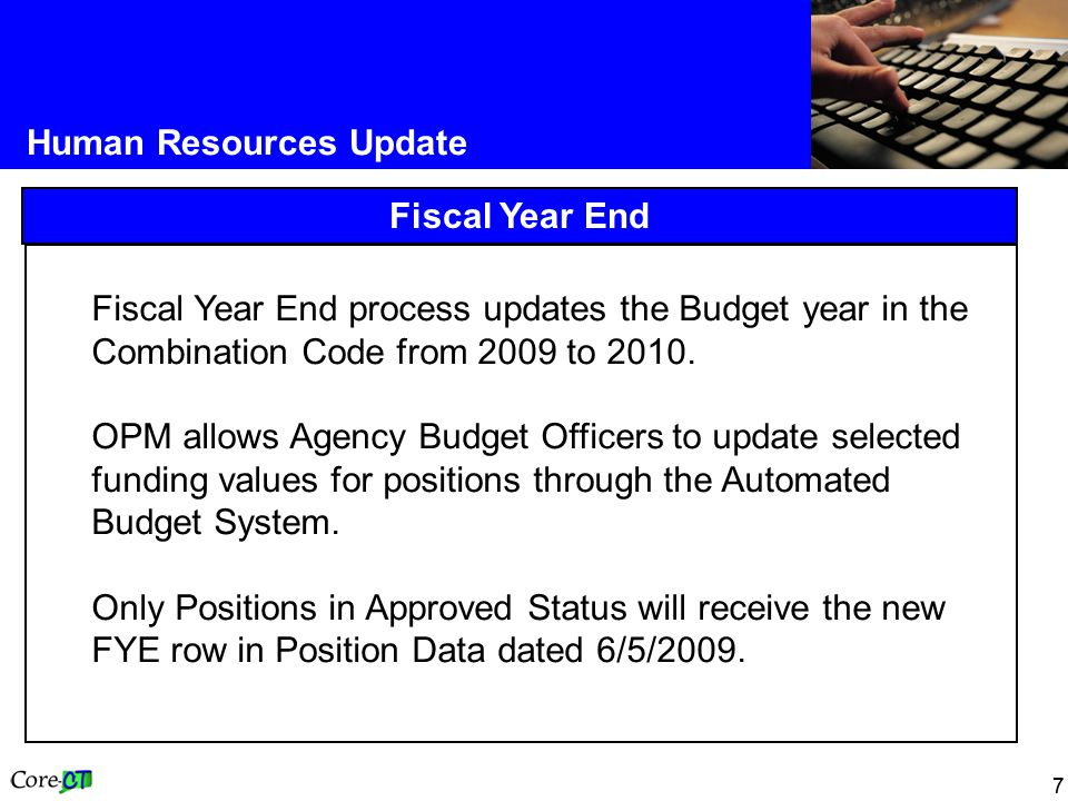 77 Human Resources Update Fiscal Year End Fiscal Year End process updates the Budget year in the Combination Code from 2009 to 2010.
