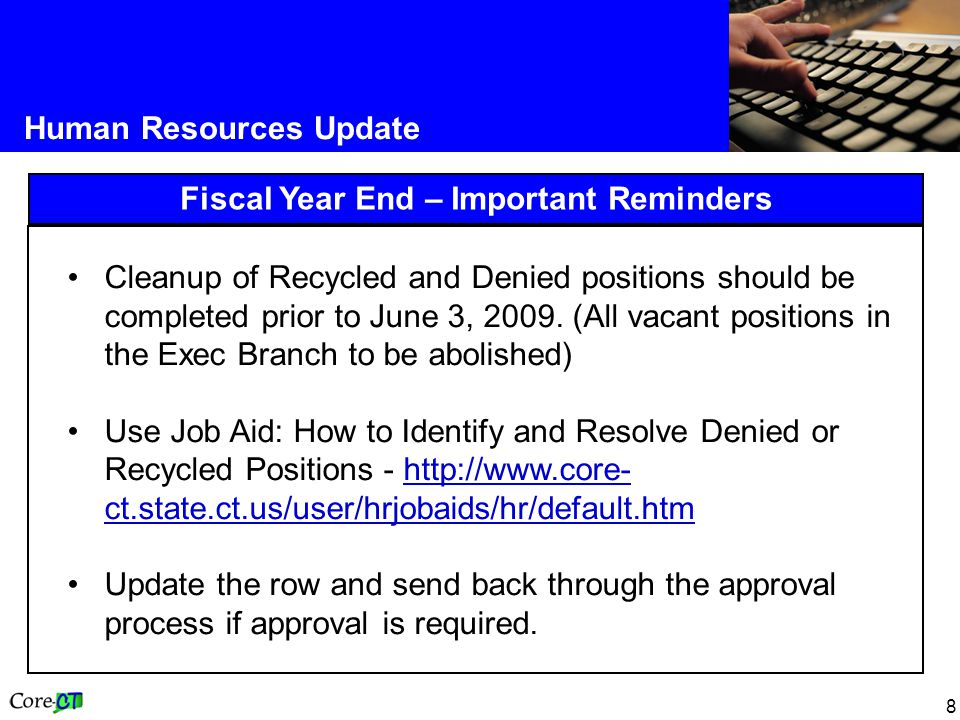 9 Human Resources Update Fiscal Year End – Important Reminders, Continued Request that Core-CT remove the row if the update is no longer required.
