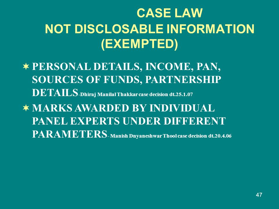 47 CASE LAW NOT DISCLOSABLE INFORMATION (EXEMPTED)  PERSONAL DETAILS, INCOME, PAN, SOURCES OF FUNDS, PARTNERSHIP DETAILS -Dhiraj Manilal Thakkar case