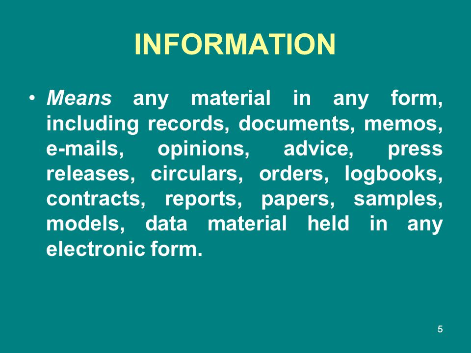 5 INFORMATION Means any material in any form, including records, documents, memos, e-mails, opinions, advice, press releases, circulars, orders, logbo