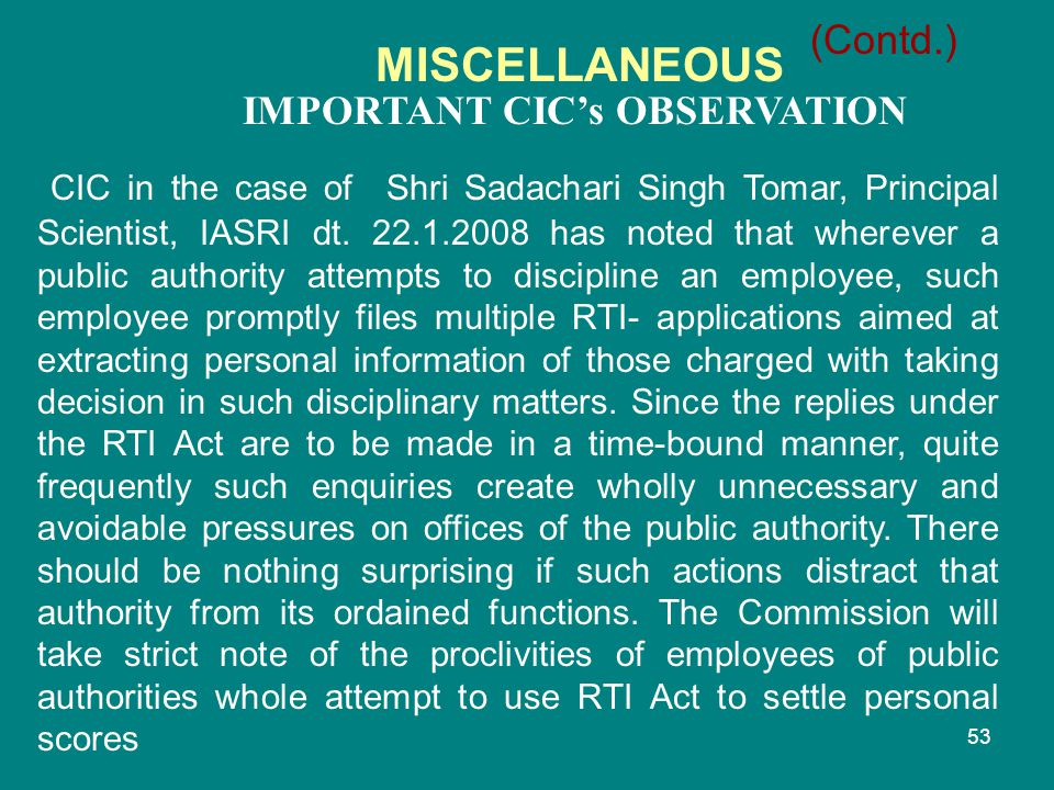 53 IMPORTANT CIC's OBSERVATION MISCELLANEOUS CIC in the case of Shri Sadachari Singh Tomar, Principal Scientist, IASRI dt. 22.1.2008 has noted that wh