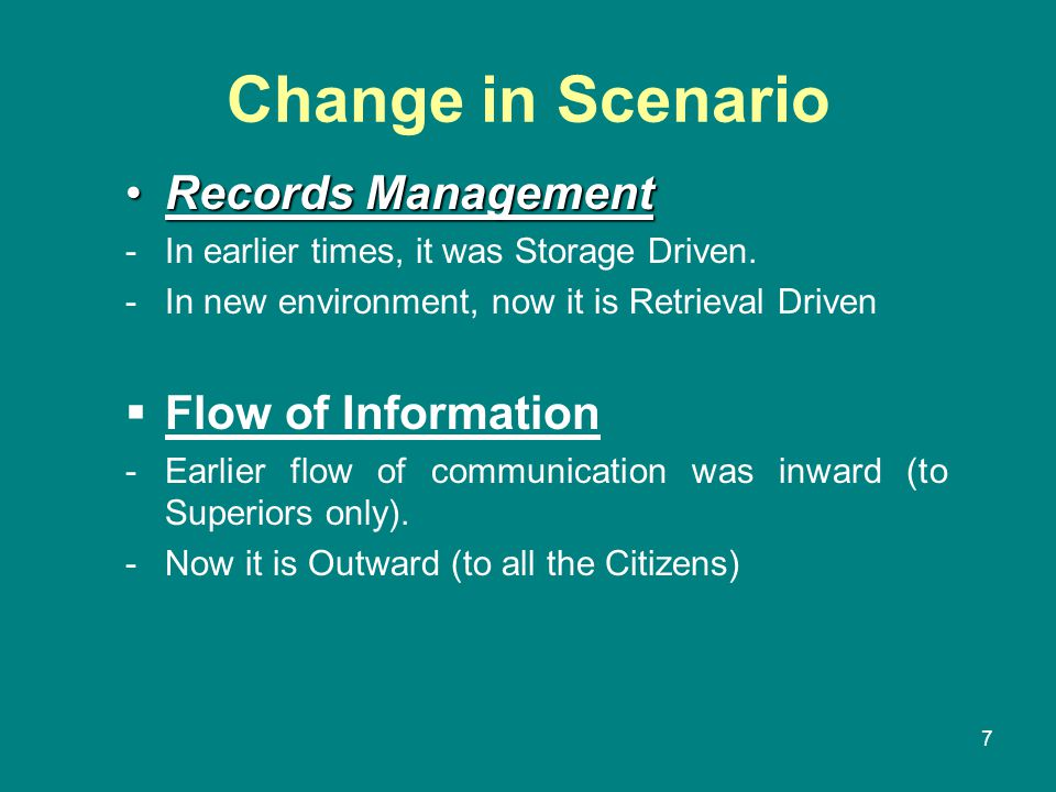 7 Change in Scenario Records ManagementRecords Management -In earlier times, it was Storage Driven. -In new environment, now it is Retrieval Driven 