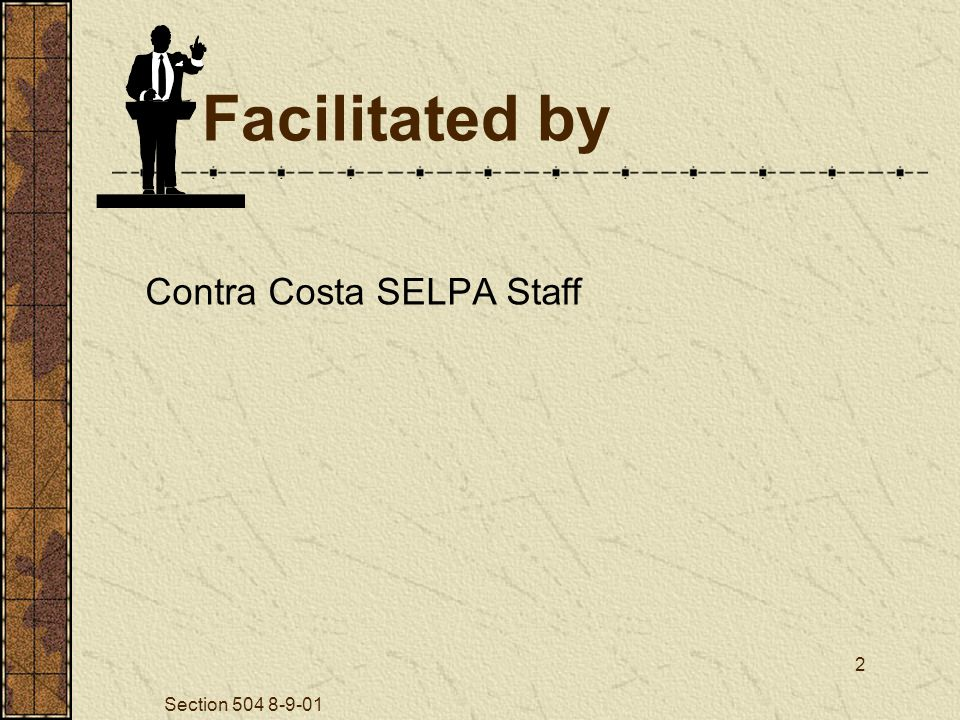 Section 504 8-9-01 2 Facilitated by Contra Costa SELPA Staff