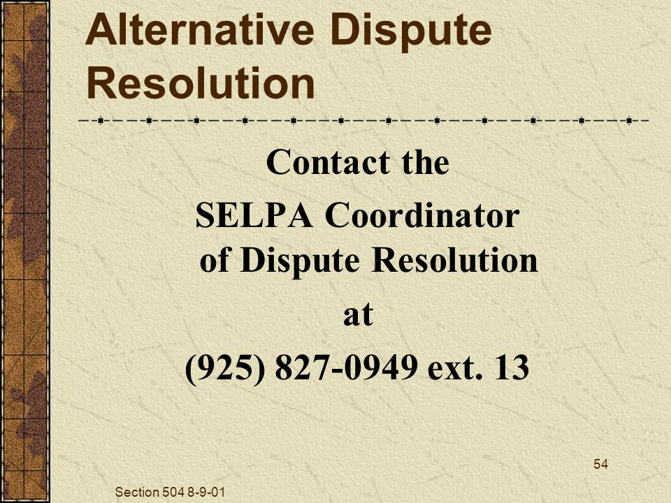 Section 504 8-9-01 54 Alternative Dispute Resolution Contact the SELPA Coordinator of Dispute Resolution at (925) 827-0949 ext.