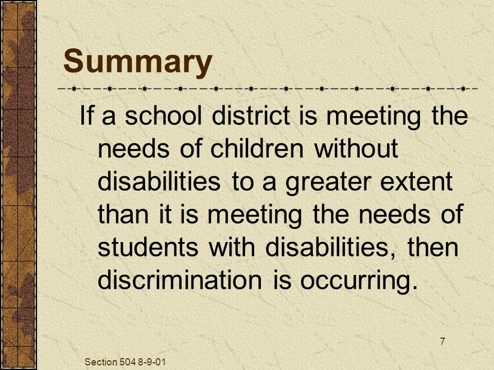Section 504 8-9-01 38 Section 504 Plan (cont.) Disability Nature of the student's disability and the major life activity it limits Assessment Procedures The basis for determining the disability Evaluation procedures are documented in the plan (34 CFR 104.35 (b).)