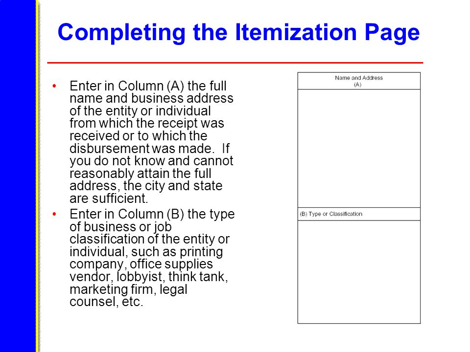 Completing the Itemization Page Enter in Column (A) the full name and business address of the entity or individual from which the receipt was received or to which the disbursement was made.