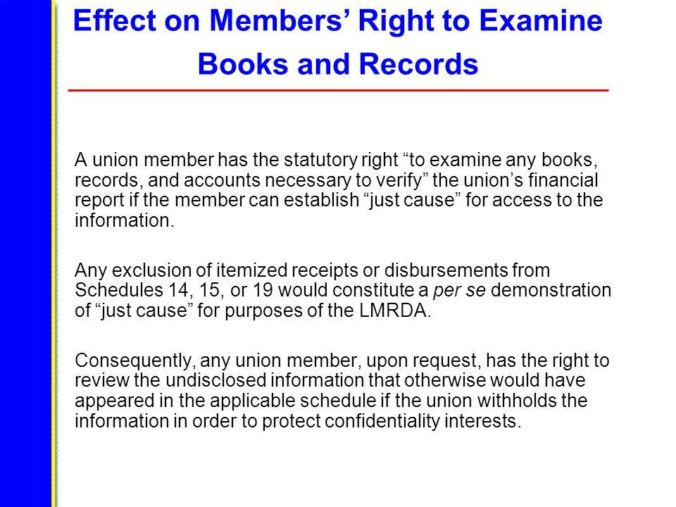 Effect on Members' Right to Examine Books and Records A union member has the statutory right to examine any books, records, and accounts necessary to verify the union's financial report if the member can establish just cause for access to the information.